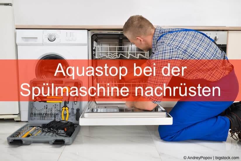 Aquastop bei der Spülmaschine nachrüsten